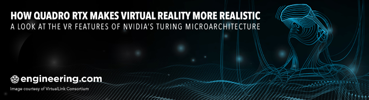 How Quadro RTX Makes Virtual Reality More Realistic
